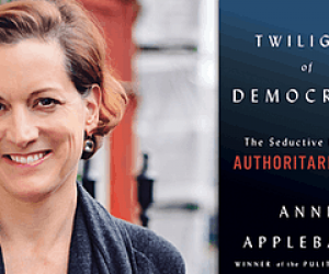 "Anne Applebaum's New Book ""Twilight of Democracy"""